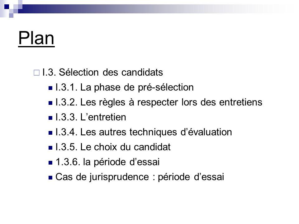 Plan I.3. Sélection des candidats I.3.1. La phase de pré-sélection I.3.2. Les règles à respecter lors des entretiens I.3.3. Lentretien I.3.4. Les autr