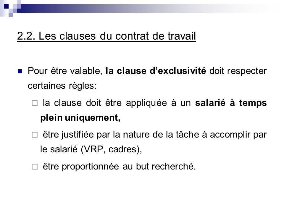 2.2. Les clauses du contrat de travail Pour être valable, la clause dexclusivité doit respecter certaines règles: la clause doit être appliquée à un s