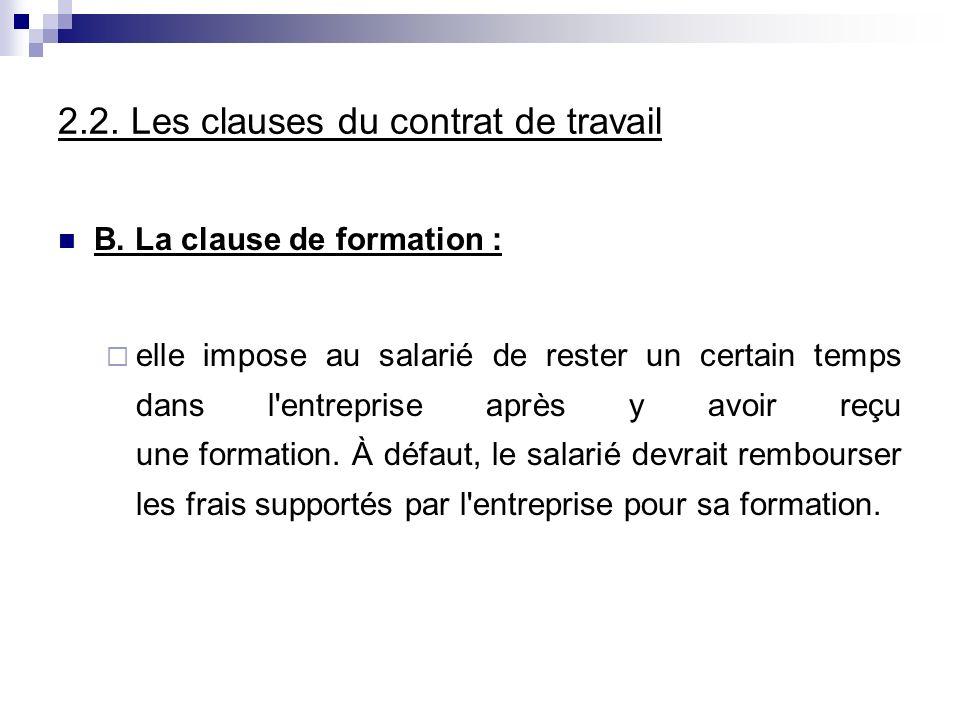 2.2. Les clauses du contrat de travail B. La clause de formation : elle impose au salarié de rester un certain temps dans l'entreprise après y avoir r