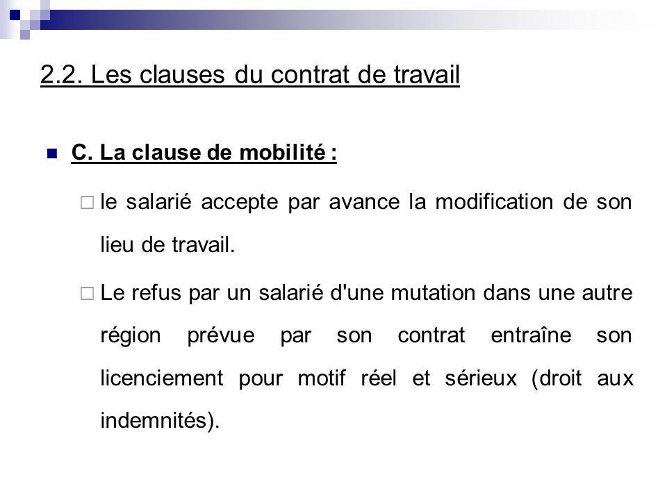 2.2. Les clauses du contrat de travail C. La clause de mobilité : le salarié accepte par avance la modification de son lieu de travail. Le refus par u