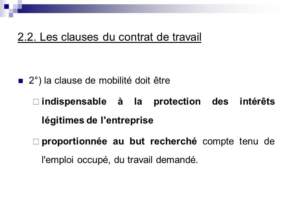 2.2. Les clauses du contrat de travail 2°) la clause de mobilité doit être indispensable à la protection des intérêts légitimes de l'entreprise propor