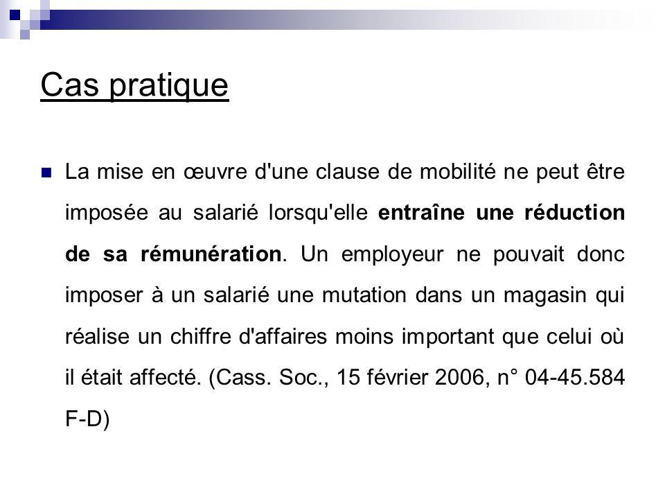 Cas pratique La mise en œuvre d'une clause de mobilité ne peut être imposée au salarié lorsqu'elle entraîne une réduction de sa rémunération. Un emplo