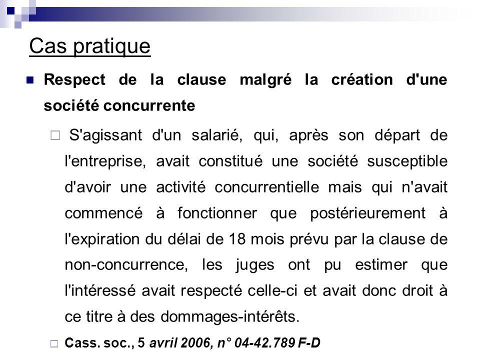 Cas pratique Respect de la clause malgré la création d'une société concurrente S'agissant d'un salarié, qui, après son départ de l'entreprise, avait c