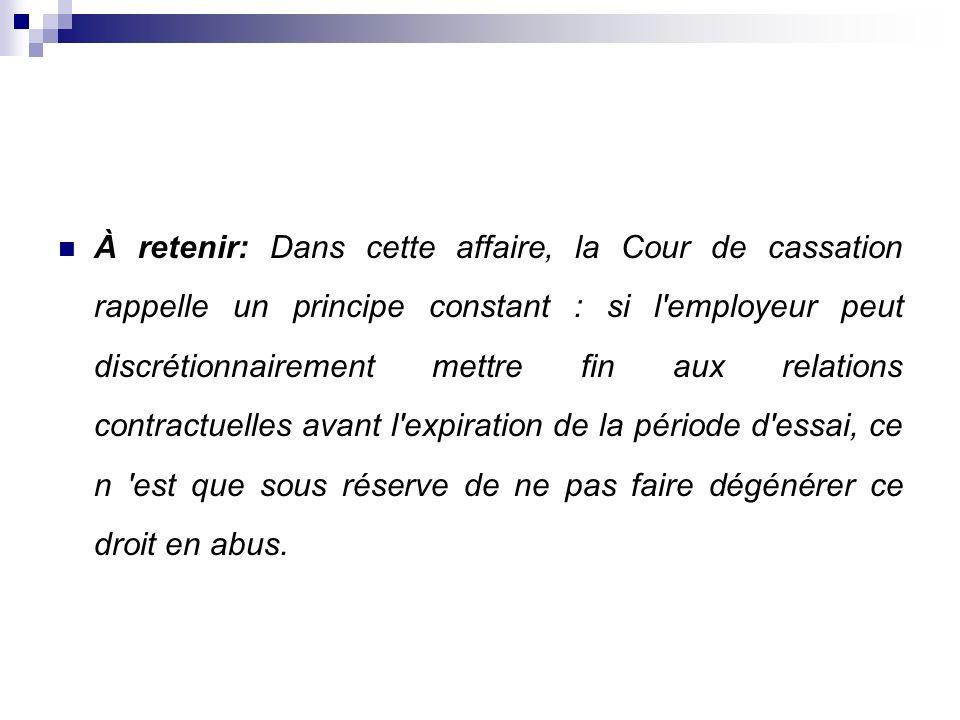 À retenir: Dans cette affaire, la Cour de cassation rappelle un principe constant : si l'employeur peut discrétionnairement mettre fin aux relations c
