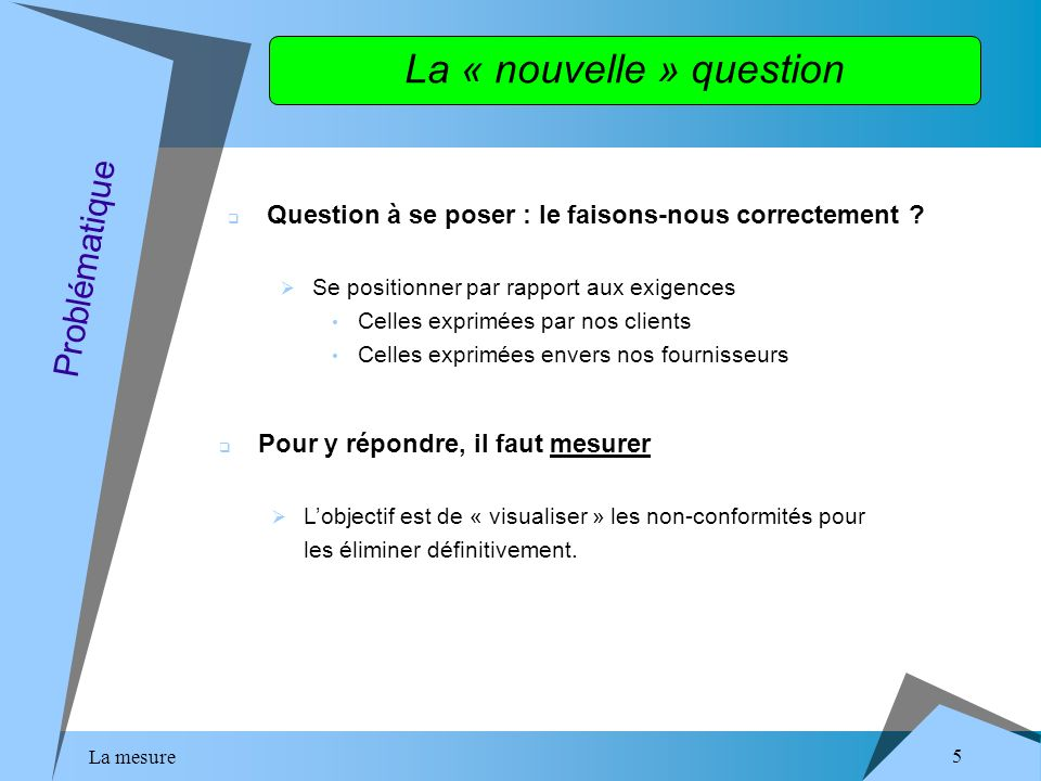 La mesure 5 La « nouvelle » question Problématique Question à se poser : le faisons-nous correctement .