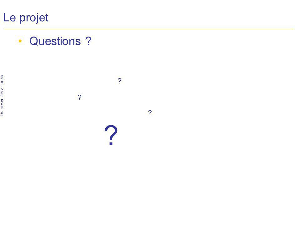 © 2006 – Auteur : Nicolas Louis Le projet Questions