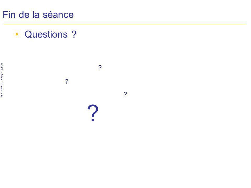 © 2006 – Auteur : Nicolas Louis Fin de la séance Questions