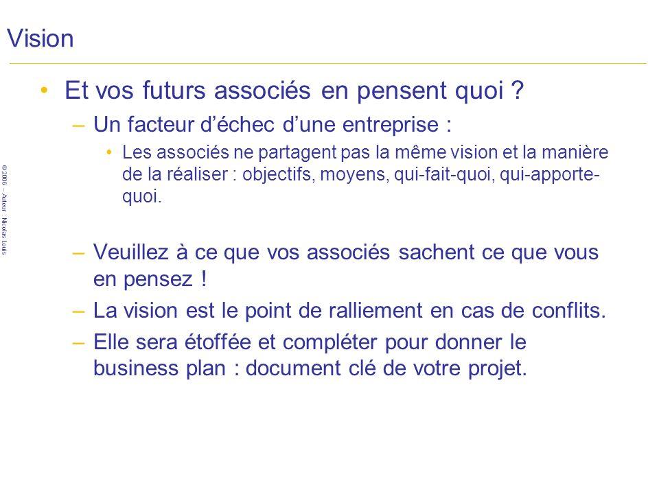 © 2006 – Auteur : Nicolas Louis Vision Et vos futurs associés en pensent quoi .
