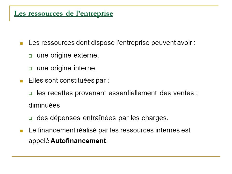 Les ressources de lentreprise Les ressources dont dispose lentreprise peuvent avoir : une origine externe, une origine interne. Elles sont constituées