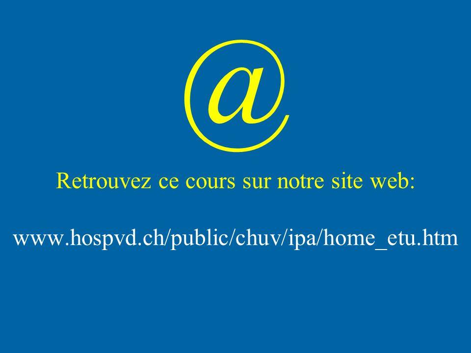 Retrouvez ce cours sur notre site web: www.hospvd.ch/public/chuv/ipa/home_etu.htm @