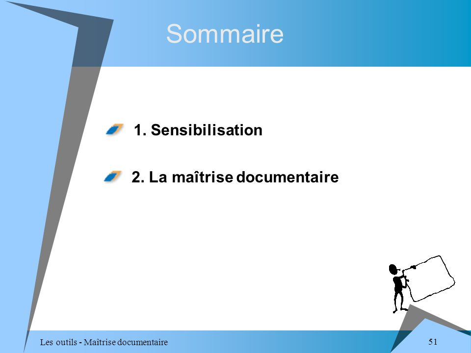 Les outils - Maîtrise documentaire 51 Sommaire 1. Sensibilisation 2. La maîtrise documentaire