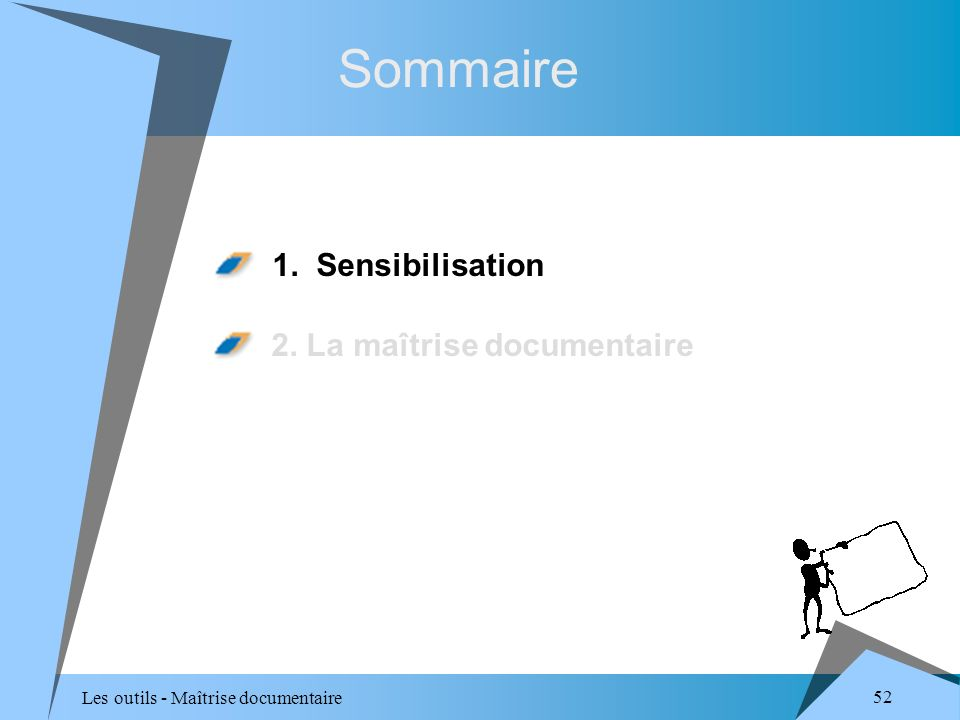Les outils - Maîtrise documentaire 52 Sommaire 1. Sensibilisation 2. La maîtrise documentaire