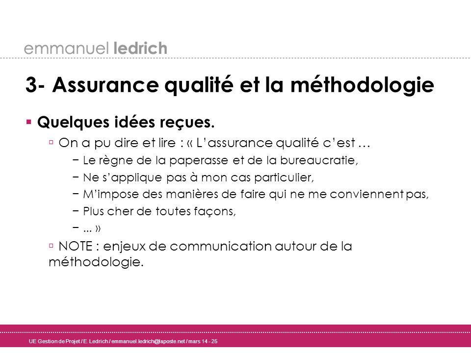 UE Gestion de Projet / E. Ledrich / emmanuel.ledrich@laposte.net / mars 14 - 25 3- Assurance qualité et la méthodologie Quelques idées reçues. On a pu