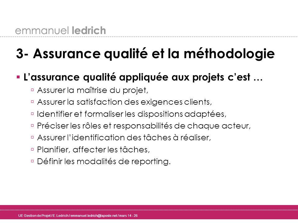 UE Gestion de Projet / E. Ledrich / emmanuel.ledrich@laposte.net / mars 14 - 26 3- Assurance qualité et la méthodologie Lassurance qualité appliquée a