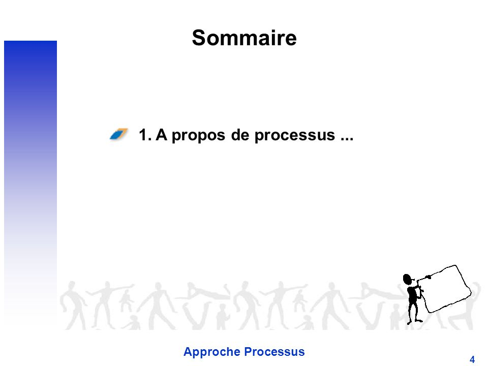 Approche Processus 4 Sommaire 1. A propos de processus...