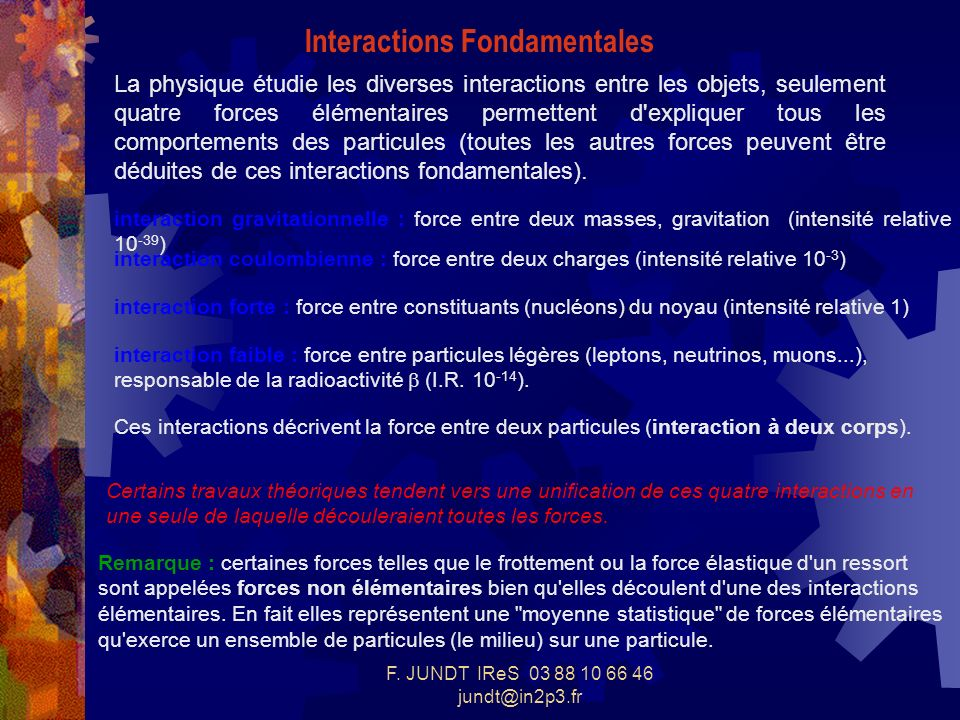 F. JUNDT IReS 03 88 10 66 46 jundt@in2p3.fr La physique étudie les diverses interactions entre les objets, seulement quatre forces élémentaires permet