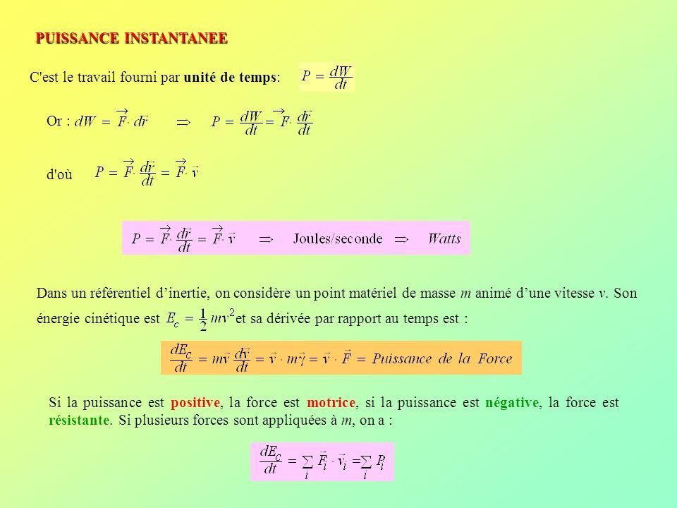 PUISSANCE INSTANTANEE C'est le travail fourni par unité de temps: Or : d'où Dans un référentiel dinertie, on considère un point matériel de masse m an