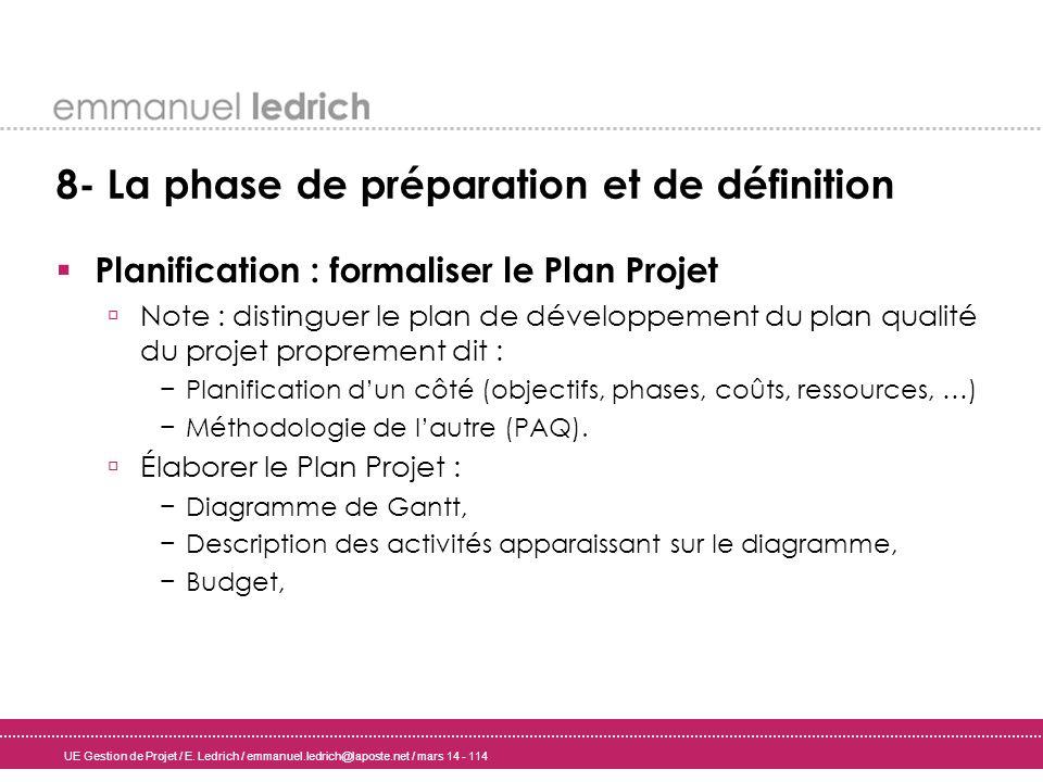 UE Gestion de Projet / E. Ledrich / emmanuel.ledrich@laposte.net / mars 14 - 114 8- La phase de préparation et de définition Planification : formalise