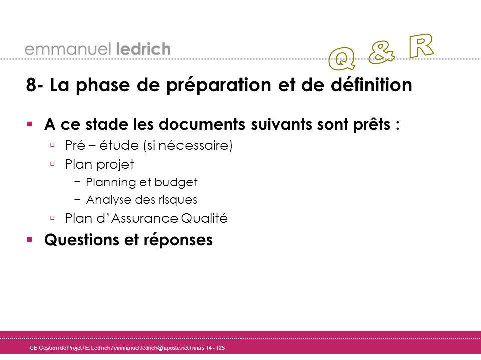 UE Gestion de Projet / E. Ledrich / emmanuel.ledrich@laposte.net / mars 14 - 125 8- La phase de préparation et de définition A ce stade les documents