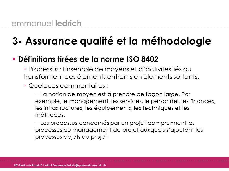 UE Gestion de Projet / E. Ledrich / emmanuel.ledrich@laposte.net / mars 14 - 19 3- Assurance qualité et la méthodologie Définitions tirées de la norme
