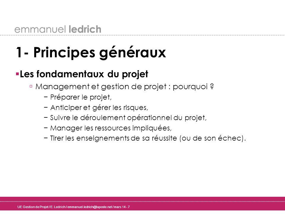 UE Gestion de Projet / E. Ledrich / emmanuel.ledrich@laposte.net / mars 14 - 7 1- Principes généraux Les fondamentaux du projet Management et gestion