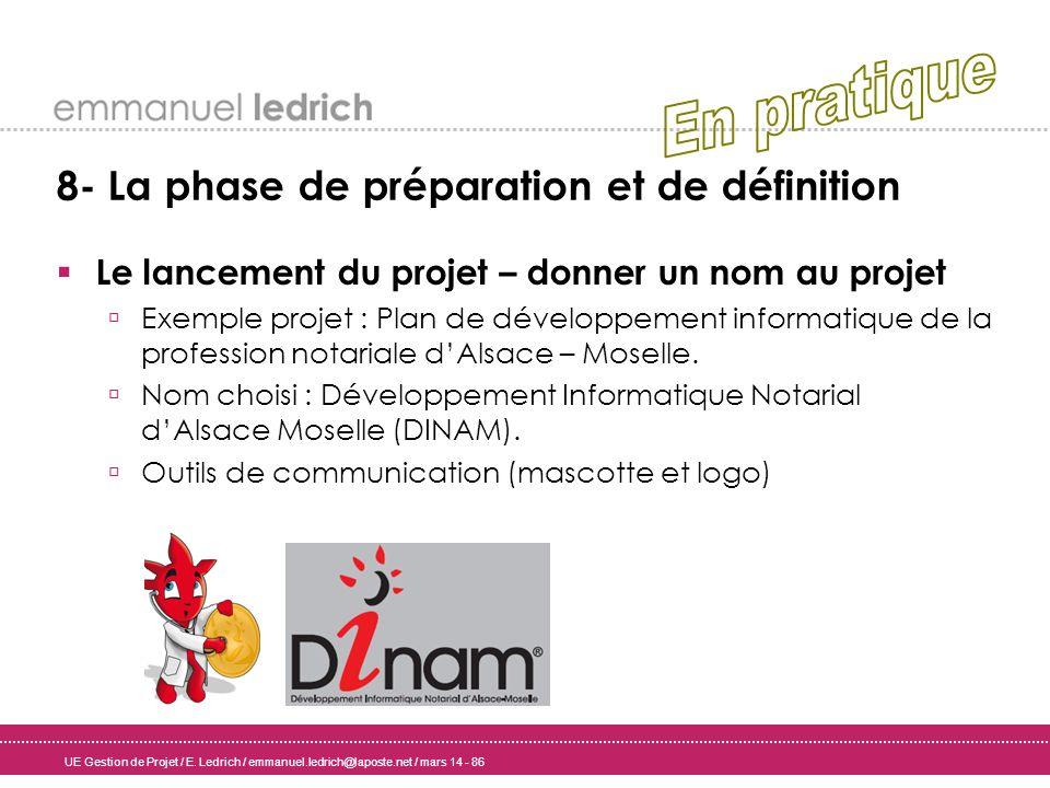 UE Gestion de Projet / E. Ledrich / emmanuel.ledrich@laposte.net / mars 14 - 86 8- La phase de préparation et de définition Le lancement du projet – d