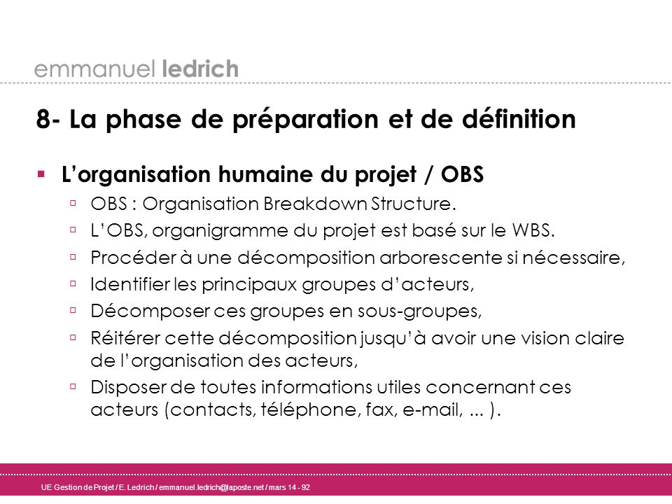 UE Gestion de Projet / E. Ledrich / emmanuel.ledrich@laposte.net / mars 14 - 92 8- La phase de préparation et de définition Lorganisation humaine du p