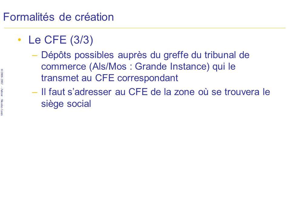 © 2006-2007 – Auteur : Nicolas Louis Formalités de création Le CFE (3/3) –Dépôts possibles auprès du greffe du tribunal de commerce (Als/Mos : Grande