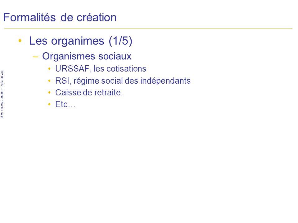 © 2006-2007 – Auteur : Nicolas Louis Formalités de création Les organimes (1/5) –Organismes sociaux URSSAF, les cotisations RSI, régime social des ind