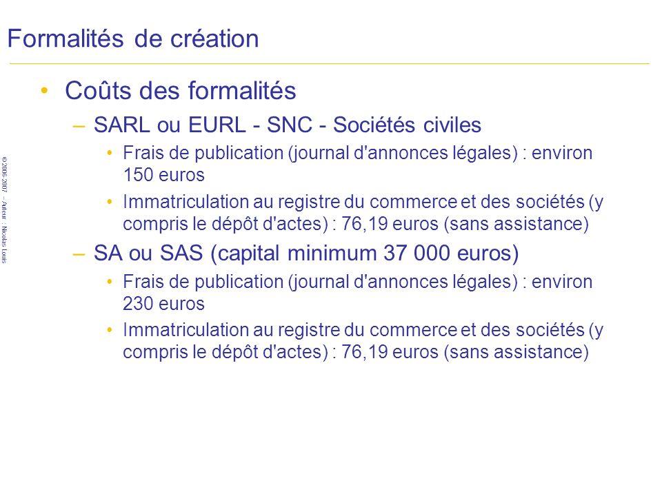 © 2006-2007 – Auteur : Nicolas Louis Formalités de création Coûts des formalités –SARL ou EURL - SNC - Sociétés civiles Frais de publication (journal