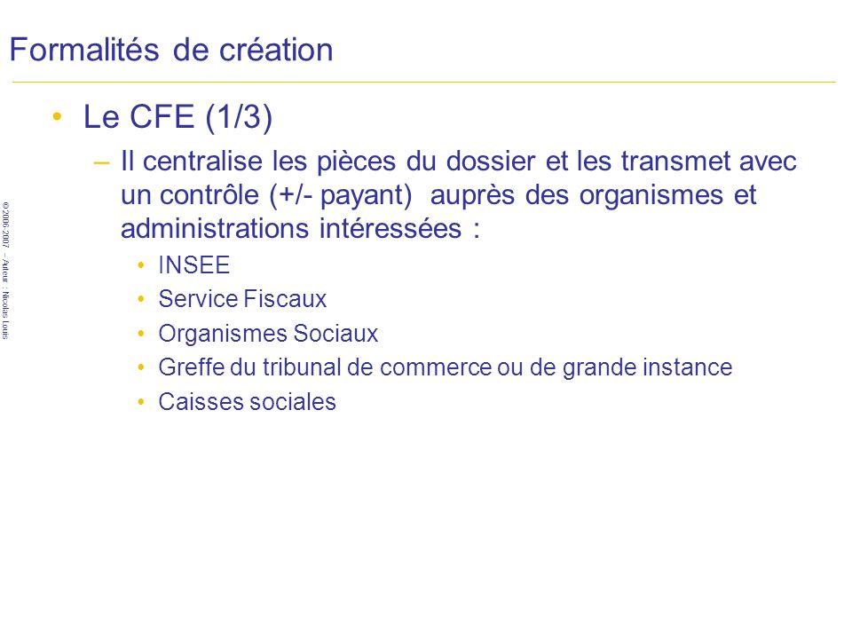 © 2006-2007 – Auteur : Nicolas Louis Formalités de création Le CFE (1/3) –Il centralise les pièces du dossier et les transmet avec un contrôle (+/- pa