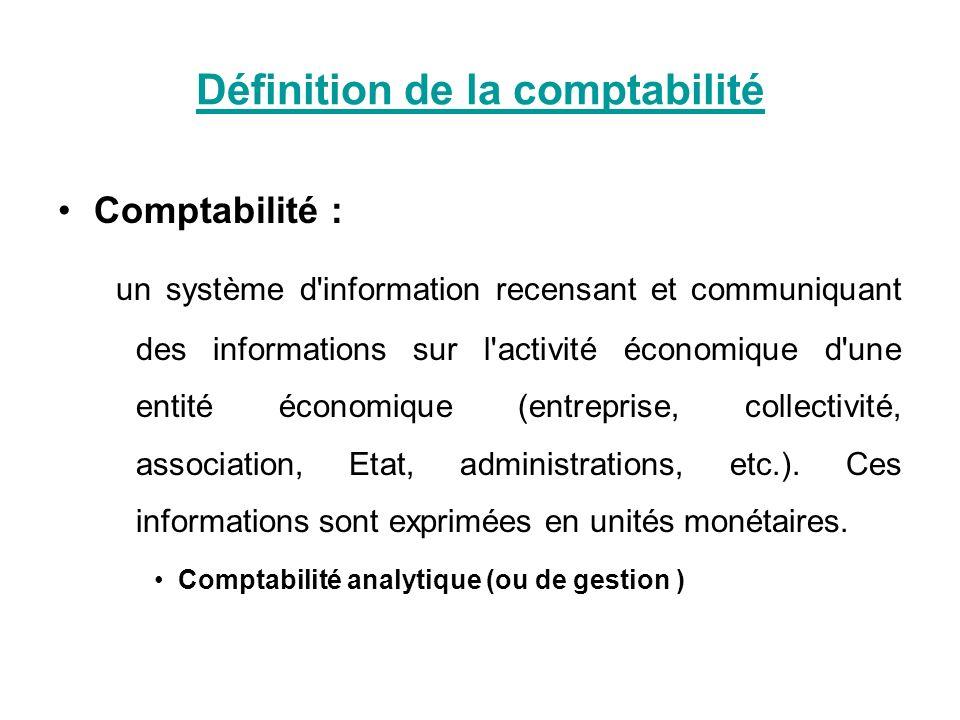 Définition de la comptabilité Comptabilité : un système d'information recensant et communiquant des informations sur l'activité économique d'une entit