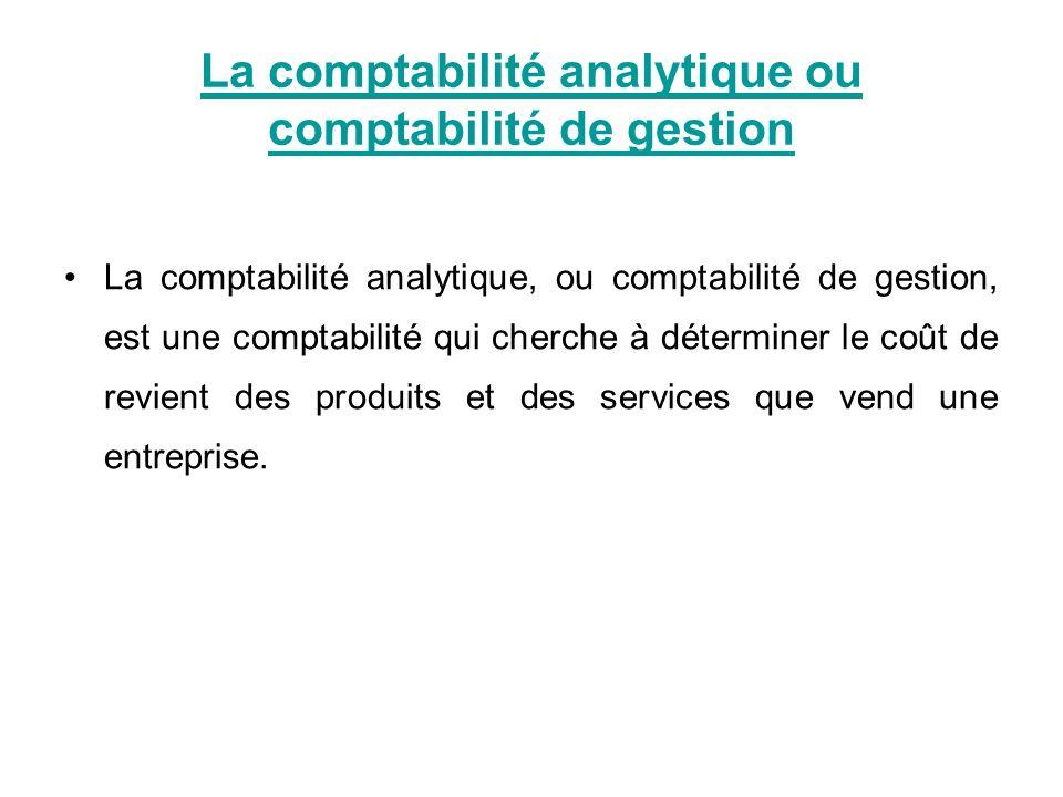 La comptabilité analytique ou comptabilité de gestion La comptabilité analytique, ou comptabilité de gestion, est une comptabilité qui cherche à déter