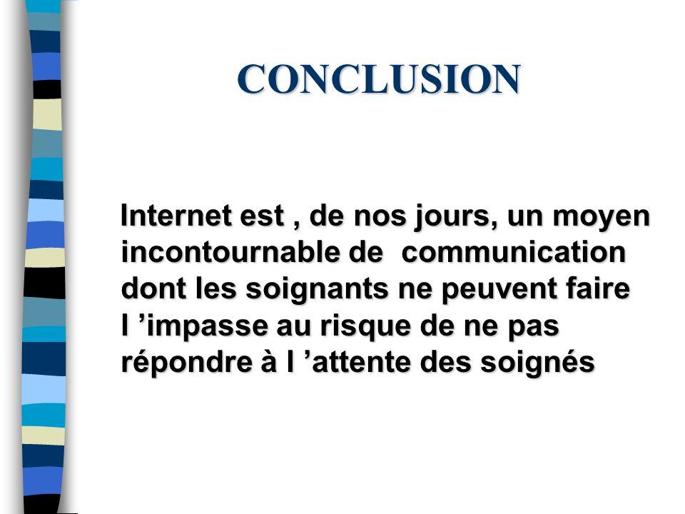 CONCLUSION Internet est, de nos jours, un moyen incontournable de communication dont les soignants ne peuvent faire l impasse au risque de ne pas répo