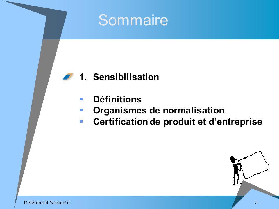 Référentiel Normatif 3 Sommaire 1.Sensibilisation Définitions Organismes de normalisation Certification de produit et dentreprise