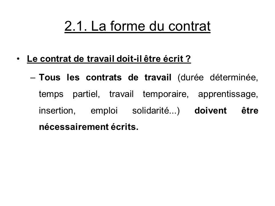 2.1. La forme du contrat Le contrat de travail doit-il être écrit ? –Tous les contrats de travail (durée déterminée, temps partiel, travail temporaire