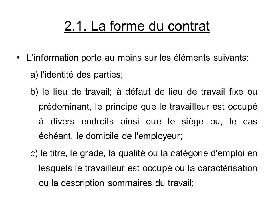2.1. La forme du contrat L'information porte au moins sur les éléments suivants: a) l'identité des parties; b) le lieu de travail; à défaut de lieu de