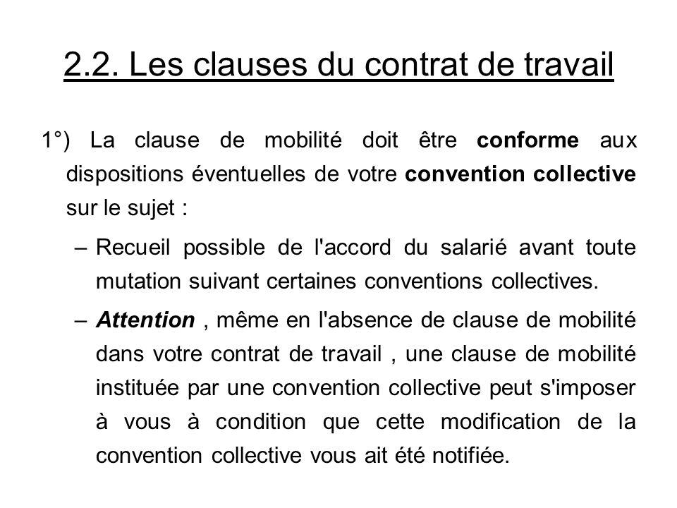 2.2. Les clauses du contrat de travail 1°) La clause de mobilité doit être conforme aux dispositions éventuelles de votre convention collective sur le