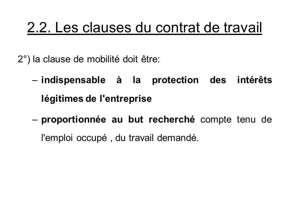 2.2. Les clauses du contrat de travail 2°) la clause de mobilité doit être: –indispensable à la protection des intérêts légitimes de l'entreprise –pro