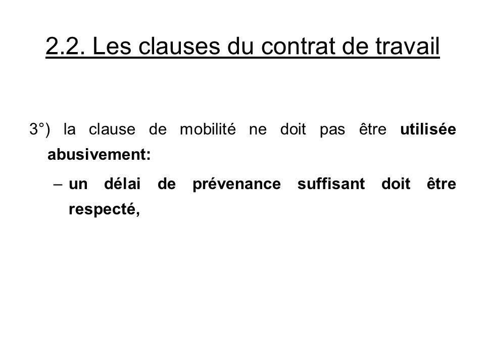 2.2. Les clauses du contrat de travail 3°) la clause de mobilité ne doit pas être utilisée abusivement: –un délai de prévenance suffisant doit être re