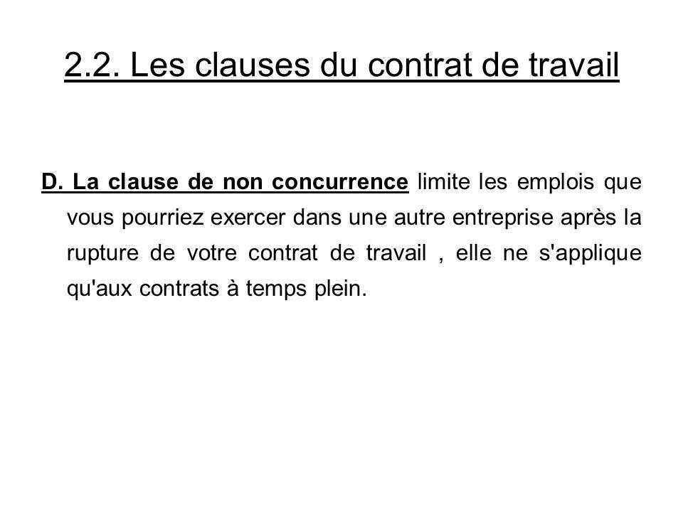 2.2. Les clauses du contrat de travail D. La clause de non concurrence limite les emplois que vous pourriez exercer dans une autre entreprise après la
