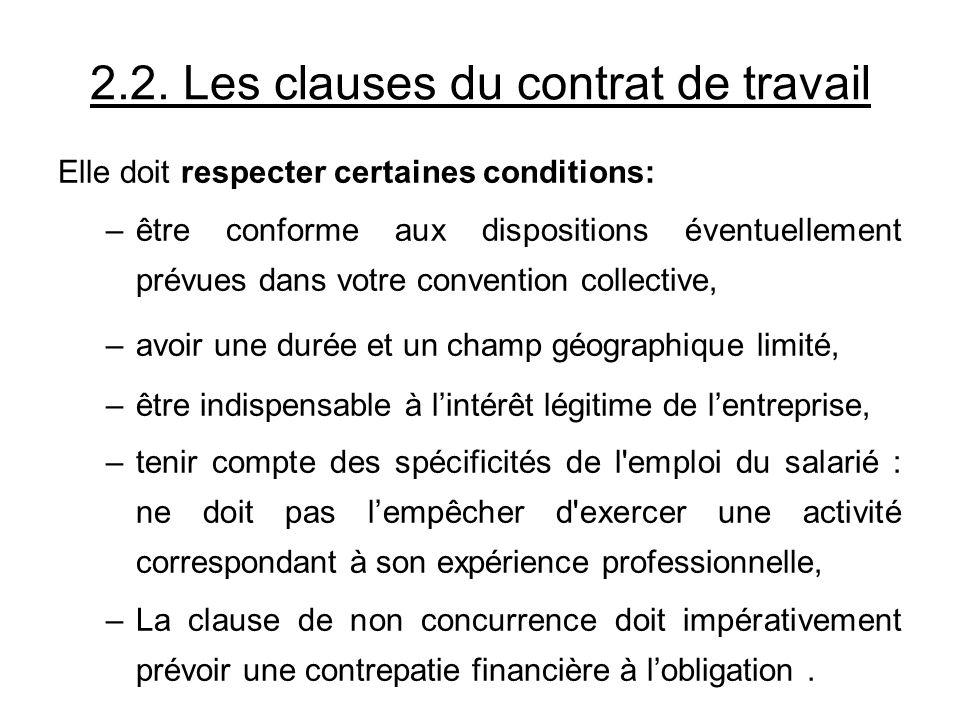 2.2. Les clauses du contrat de travail Elle doit respecter certaines conditions: –être conforme aux dispositions éventuellement prévues dans votre con