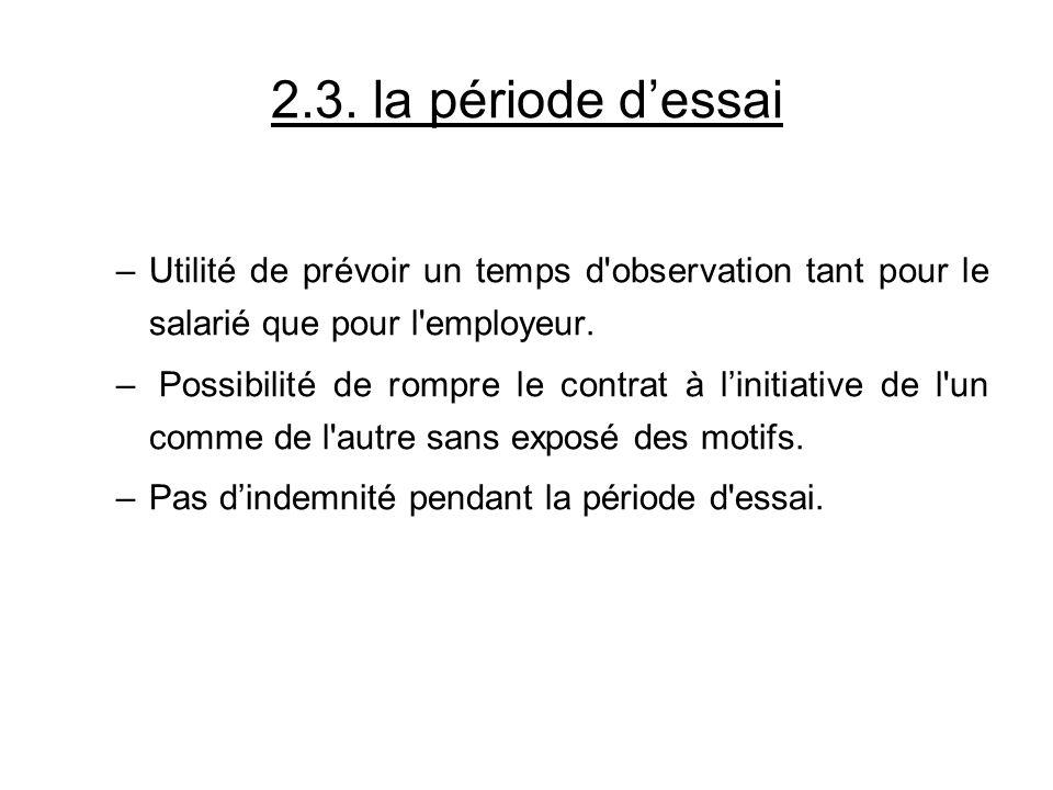 2.3. la période dessai –Utilité de prévoir un temps d'observation tant pour le salarié que pour l'employeur. – Possibilité de rompre le contrat à lini