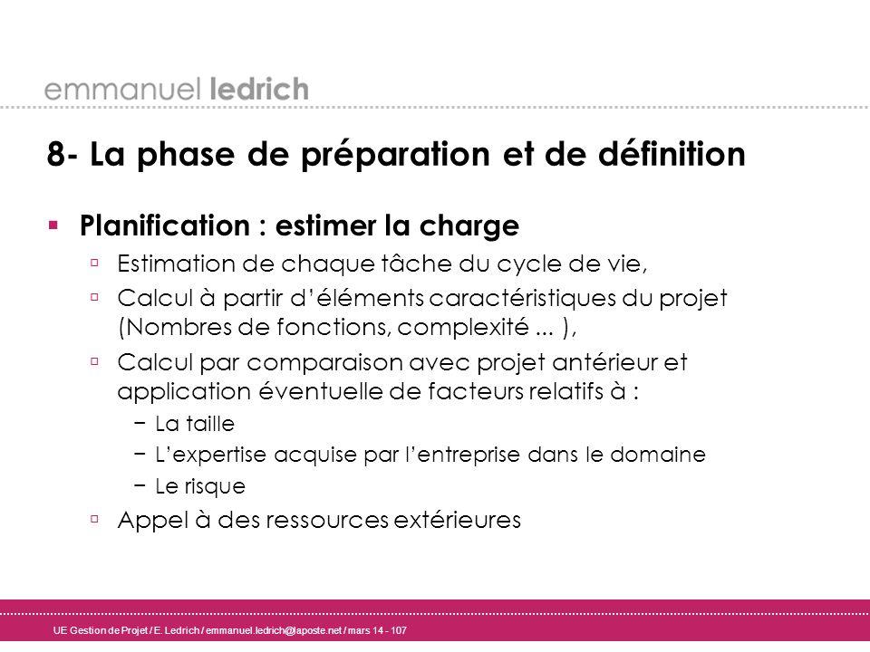 UE Gestion de Projet / E. Ledrich / emmanuel.ledrich@laposte.net / mars 14 - 107 8- La phase de préparation et de définition Planification : estimer l