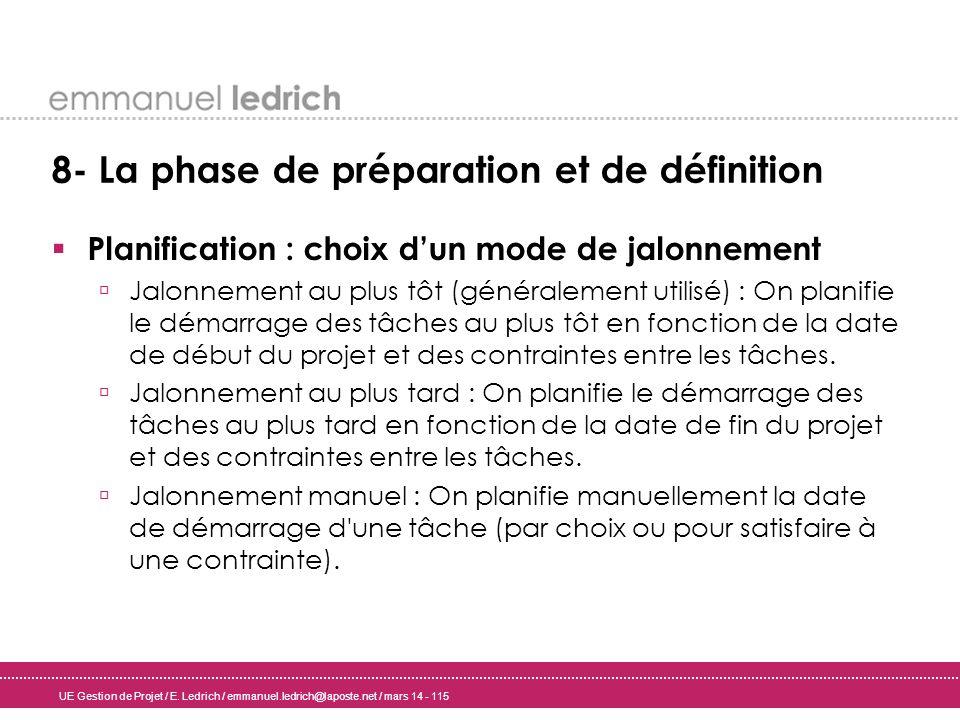 UE Gestion de Projet / E. Ledrich / emmanuel.ledrich@laposte.net / mars 14 - 115 8- La phase de préparation et de définition Planification : choix dun
