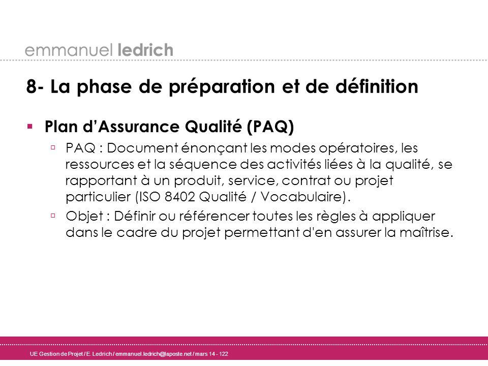 UE Gestion de Projet / E. Ledrich / emmanuel.ledrich@laposte.net / mars 14 - 122 8- La phase de préparation et de définition Plan dAssurance Qualité (