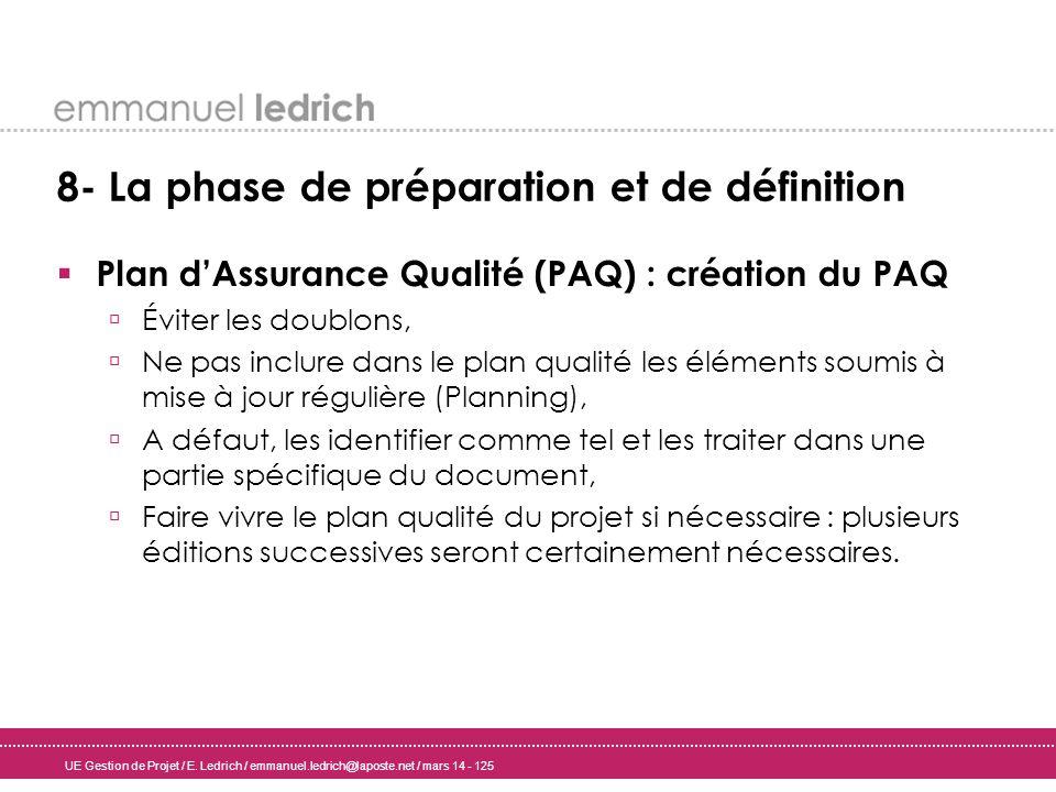 UE Gestion de Projet / E. Ledrich / emmanuel.ledrich@laposte.net / mars 14 - 125 8- La phase de préparation et de définition Plan dAssurance Qualité (