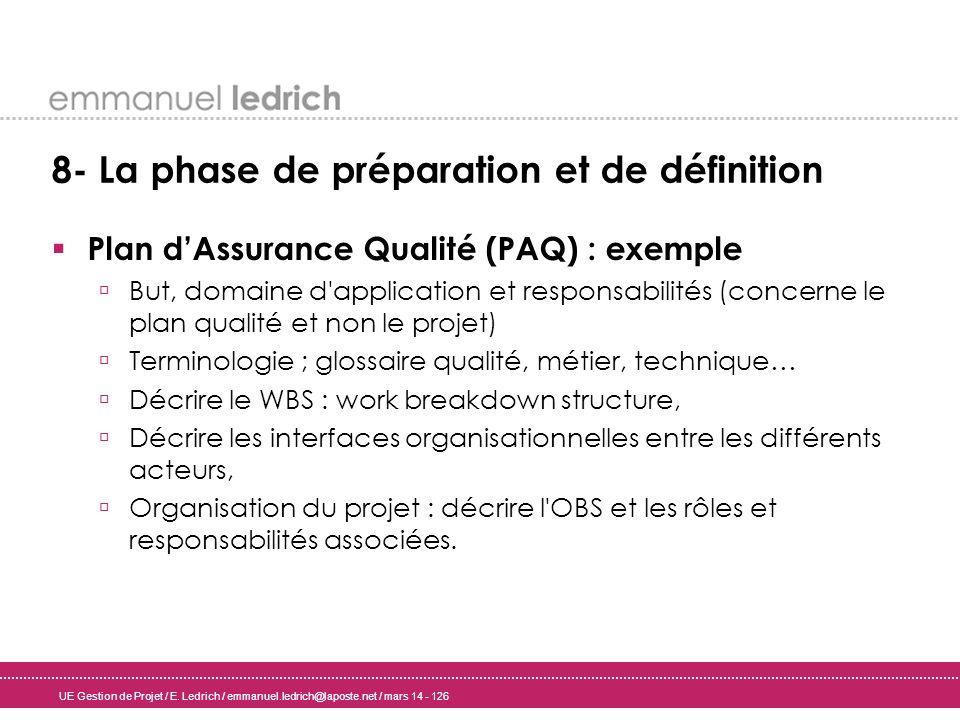 UE Gestion de Projet / E. Ledrich / emmanuel.ledrich@laposte.net / mars 14 - 126 8- La phase de préparation et de définition Plan dAssurance Qualité (