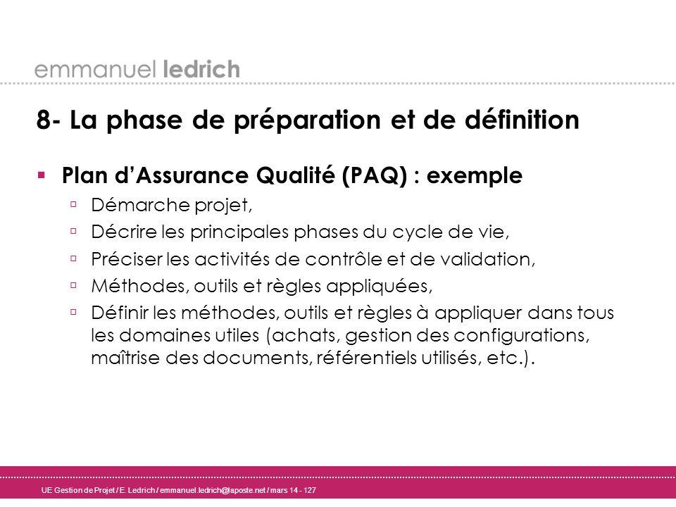 UE Gestion de Projet / E. Ledrich / emmanuel.ledrich@laposte.net / mars 14 - 127 8- La phase de préparation et de définition Plan dAssurance Qualité (
