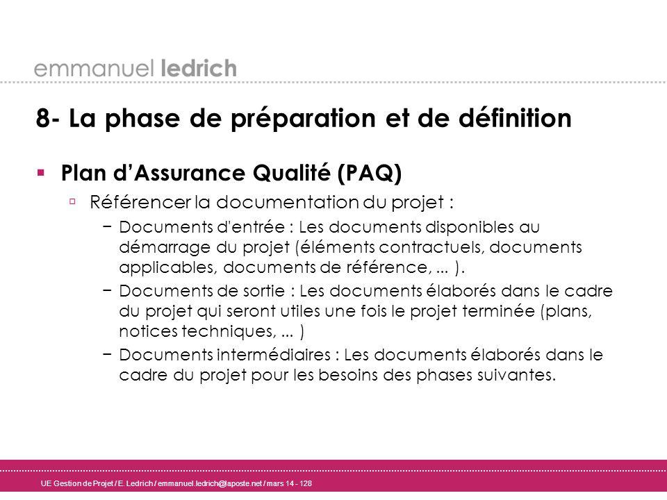 UE Gestion de Projet / E. Ledrich / emmanuel.ledrich@laposte.net / mars 14 - 128 8- La phase de préparation et de définition Plan dAssurance Qualité (